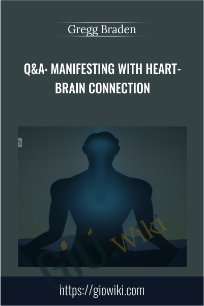 Q&A: Manifesting with Heart-Brain Connection - Gregg Braden