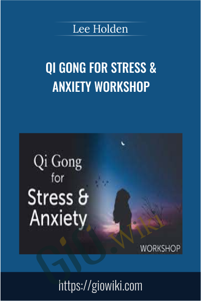 Qi Gong for Stress & Anxiety Workshop - Lee Holden