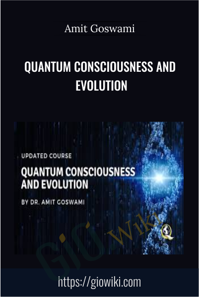 Quantum Consciousness and Evolution - Amit Goswami
