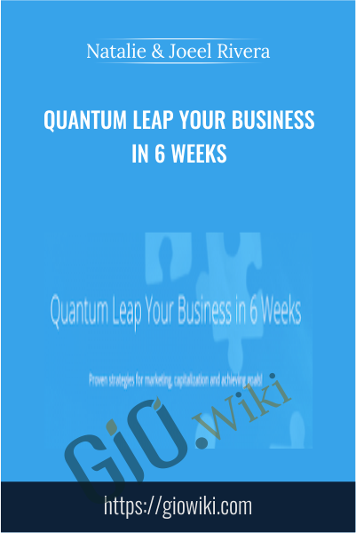 Quantum Leap Your Business in 6 Weeks - Natalie & Joeel Rivera
