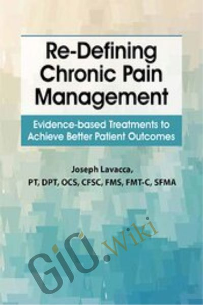Re-Defining Chronic Pain Management: Evidence-based Treatments to Achieve Better Patient Outcomes - Joseph LaVacca