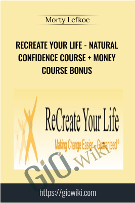 ReCreate Your Life - Natural Confidence Course + Money Course Bonus - Morty Lefkoe