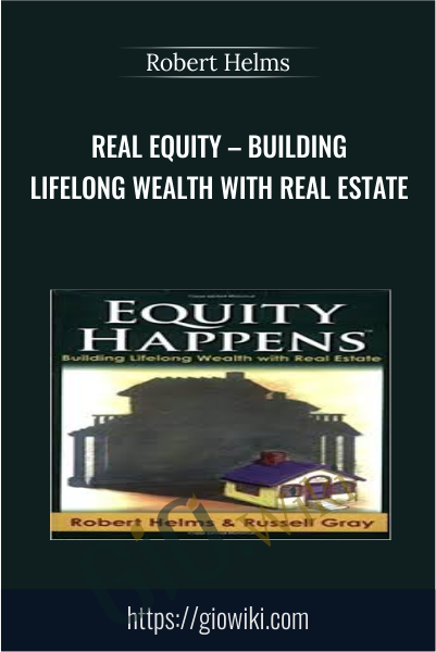 Real Equity – Building Lifelong Wealth with Real Estate - Robert Helms