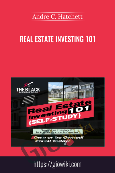 Real Estate Investing 101 - Andre C. Hatchett