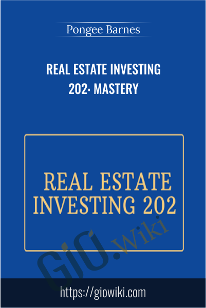 Real Estate Investing 202: Mastery - Pongee Barnes