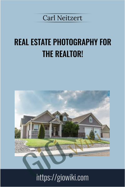 Real Estate Photography for the Realtor! - Carl Neitzert