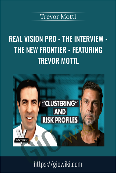 Real Vision Pro - The Interview - The New Frontier - Featuring Trevor Mottl