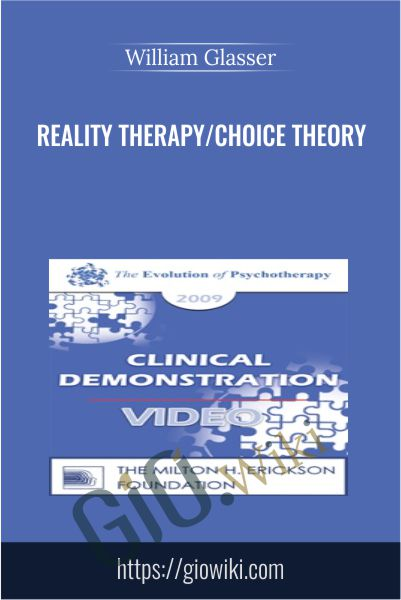 Reality Therapy/Choice Theory - William Glasser