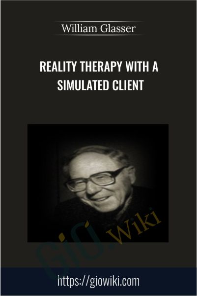 Reality Therapy with a Simulated Client - William Glasser