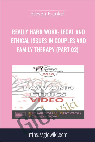 Really Hard Work: Legal and Ethical Issues in Couples and Family Therapy (Part 02) - Steven Frankel