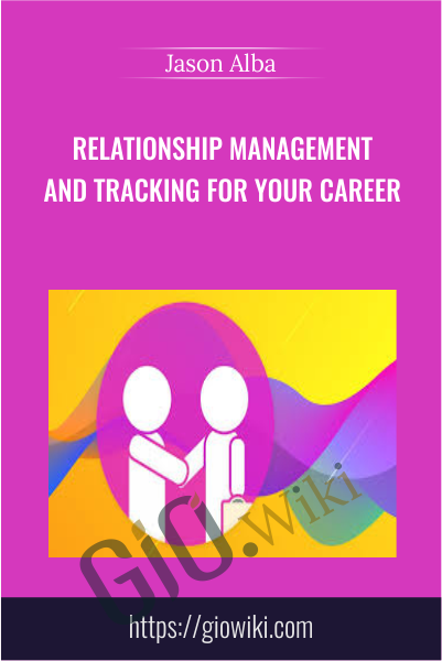 Relationship Management and Tracking for Your Career - Jason Alba