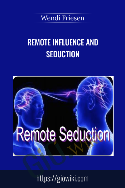 Remote Influence and Seduction - Wendi Friesen