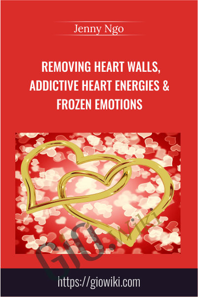 Removing Heart Walls, Addictive Heart Energies & Frozen Emotions - Jenny Ngo