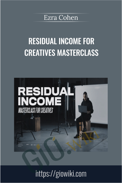 Residual Income for Creatives Masterclass - Ezra Cohen