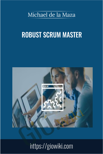 Robust Scrum Master - Michael de la Maza