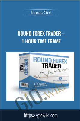 Round Forex Trader – 1 Hour Time frame - James Orr