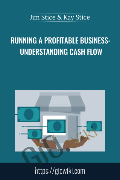 Running a Profitable Business: Understanding Cash Flow - Jim Stice & Kay Stice