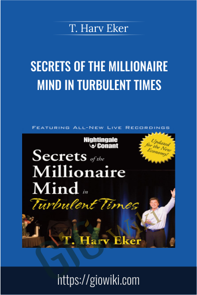 Secrets of the Millionaire Mind in Turbulent Times - T. Harv Eker