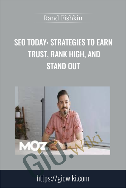 SEO Today: Strategies to Earn Trust, Rank High, and Stand Out - Rand Fishkin