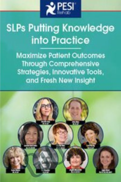 SLPs Putting Knowledge into Practice: Maximize Patient Outcomes Through Comprehensive Strategies, Innovative Tools, and Fresh New Insight - Angela Mansolillo & Others