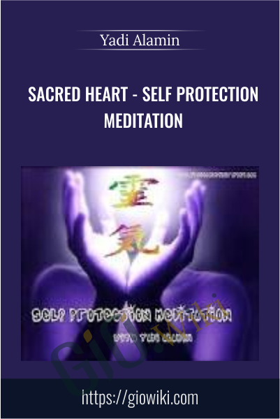 Sacred Heart - Self Protection Meditation - Yadi Alamin