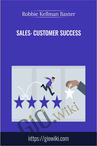 Sales: Customer Success - Robbie Kellman Baxter