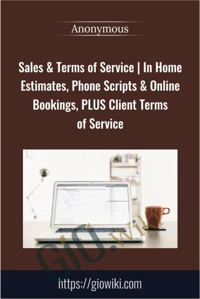 Sales & Terms of Service | In Home Estimates, Phone Scripts & Online Bookings, PLUS Client Terms of Service