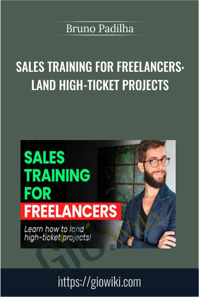 Sales Training for Freelancers: Land High-Ticket Projects - Bruno Padilha