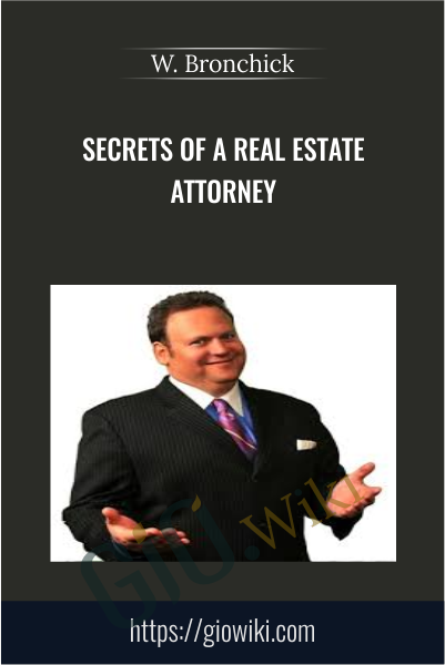 Secrets Of A Real Estate Attorney -  W. Bronchick