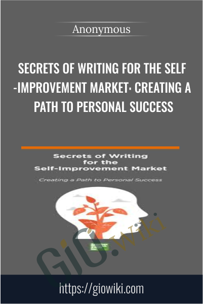 Secrets of Writing for the Self-Improvement Market: Creating a Path to Personal Success