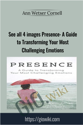 See all 4 images Presence: A Guide to Transforming Your Most Challenging Emotions - Ann Wetser Cornell