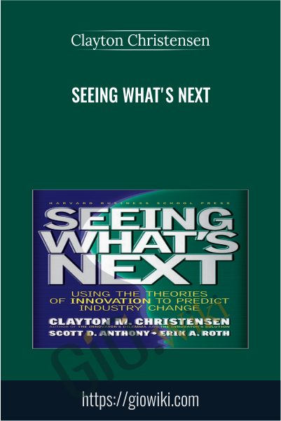 Seeing What's Next - Clayton Christensen