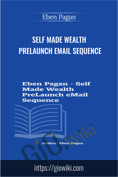 Self Made Wealth PreLaunch eMail Sequence - Eben Pagan