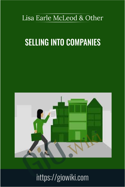 Selling into Companies - Lisa Earle McLeod & Elizabeth Lotardo