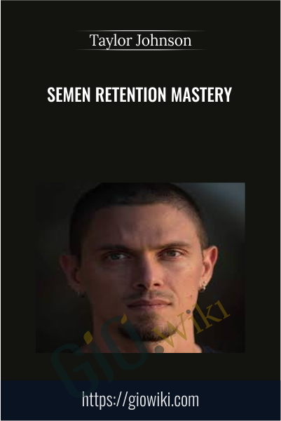 Semen Retention Mastery - Taylor Johnson