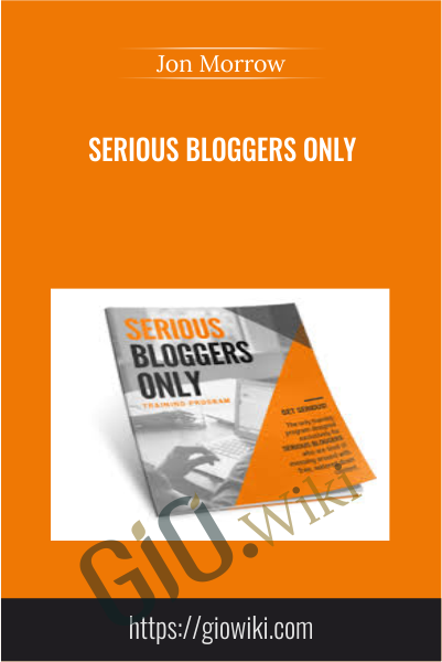 Serious Bloggers Only - Jon Morrow