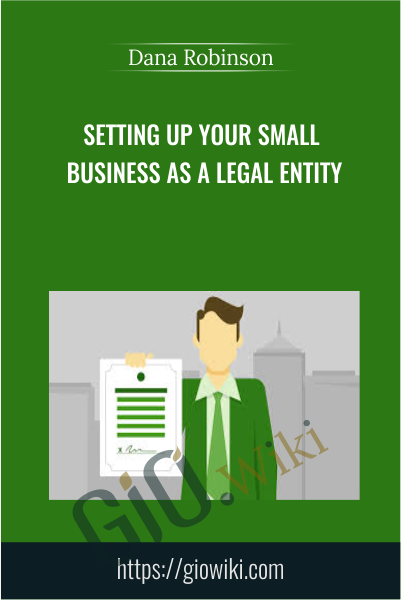 Setting Up Your Small Business as a Legal Entity - Dana Robinson