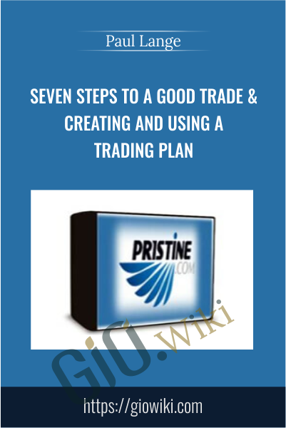 Seven Steps to a Good Trade & Creating and Using a Trading Plan - Pristine – Paul Lange