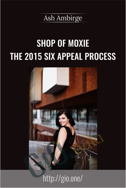 Shop of Moxie – The 2015 Six Appeal Process - Ash Ambirge