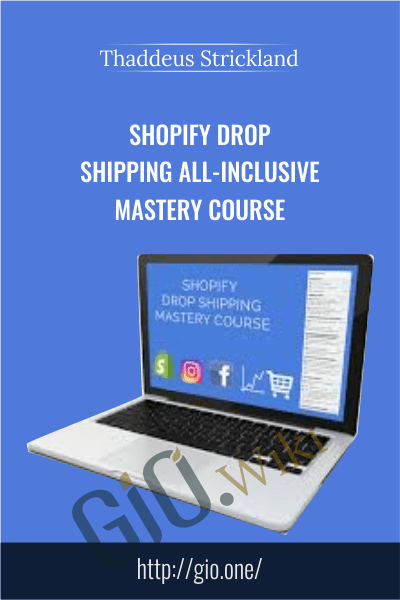 Shopify Drop Shipping All-Inclusive Mastery Course - Thaddeus Strickland