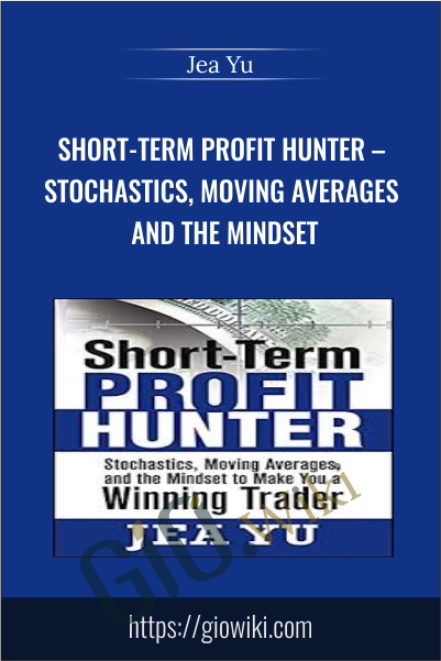 Short-Term Profit Hunter – Stochastics, Moving Averages and the Mindset - Jea Yu
