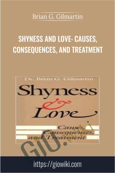 Shyness and Love: Causes, Consequences, and Treatment - Brian G. Gilmartin