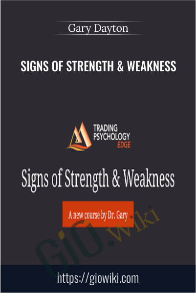 Signs of Strength & Weakness - Gary Dayton