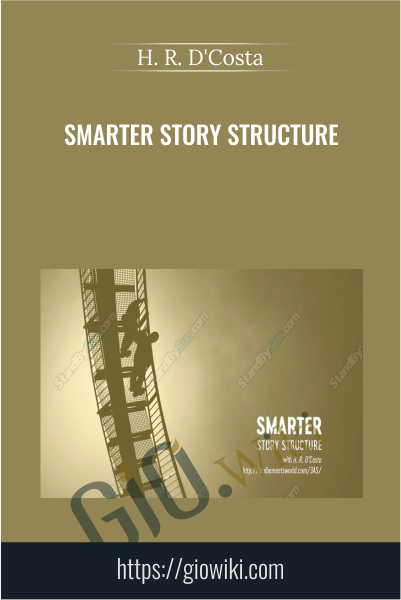 Smarter Story Structure - H. R. D'Costa