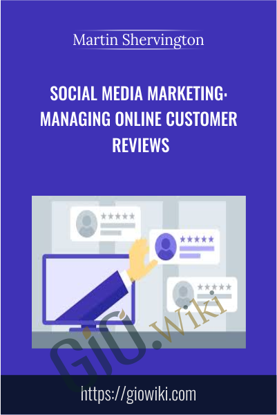 Social Media Marketing: Managing Online Customer Reviews - Martin Shervington