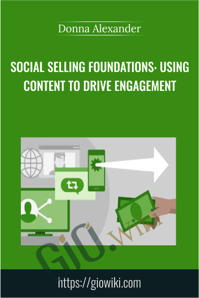 Social Selling Foundations: Using Content to Drive Engagement - Donna Alexander