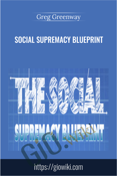 Social Supremacy Blueprint  - Greg Greenway