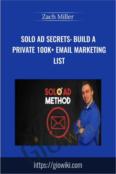 Solo Ad Secrets: Build A Private 100K+ Email Marketing List - Zach Miller