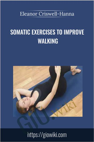 Somatic Exercises to Improve Walking - Eleanor Criswell-Hanna