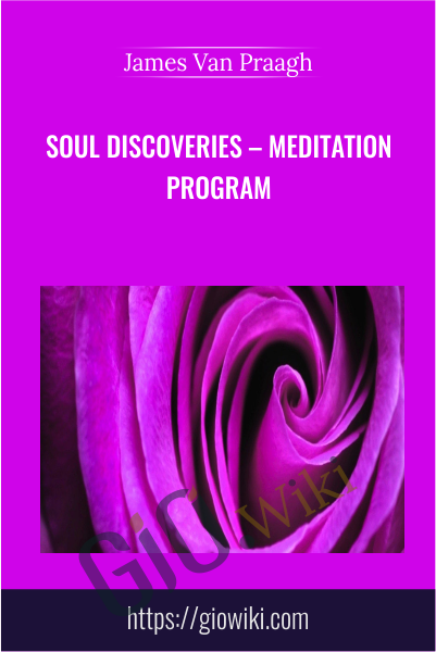 Soul Discoveries – Meditation Program - James Van Praagh